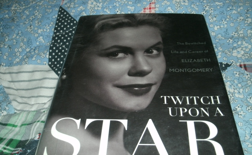 Book Review of Twitch Upon a Star – The Bewitched Life and Career of Elizabeth Montgomery by Herbie J. Pilato